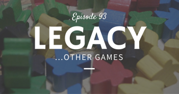 Episode 93 - Legacy Other Games