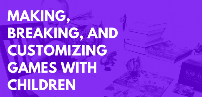 Making, Breaking, and Customizing Games with Children