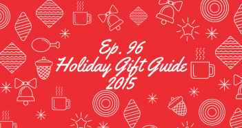 Ep. 96 - Holiday Shopping Guide