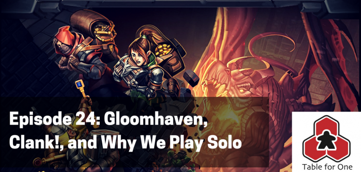 Table for One Episode 24 – Gloomhaven, Clank!, and Why We Play Solo Games