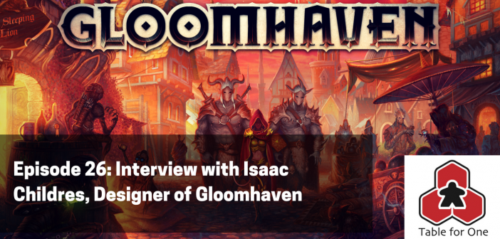 Table for One Episode 26 – Interview with Isaac Childres, Designer of Gloomhaven