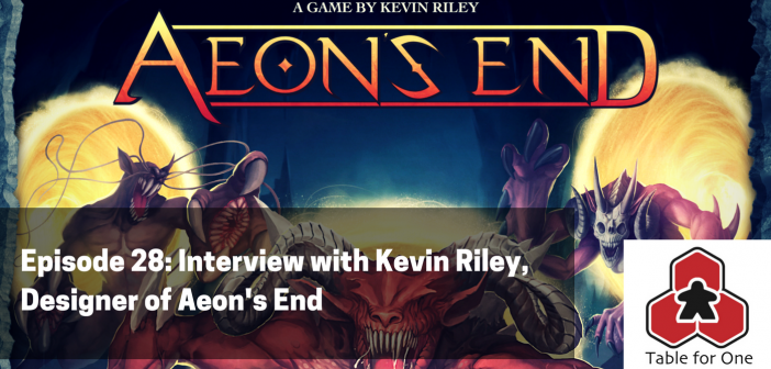 Table for One Episode 28 – Interview with Kevin Riley, Designer of Aeon's End