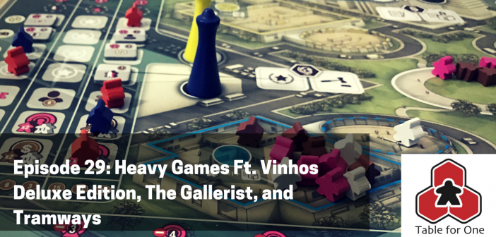 Table for One Episode 29 – Heavy Games ft. Vinhos Deluxe, The Gallerist, and Tramways