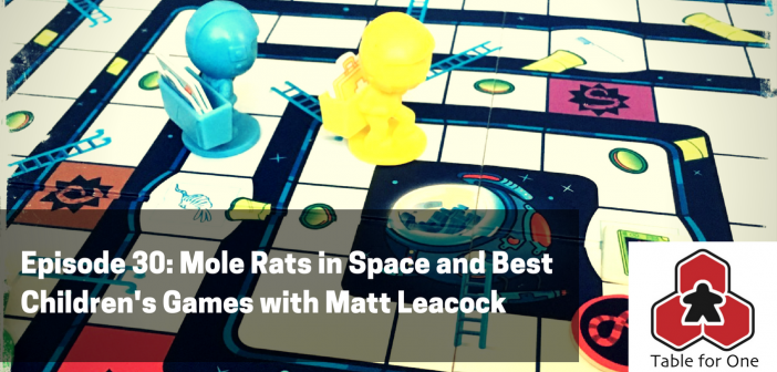Table for One Episode 30 – Mole Rats in Space and Best Children's Games with Matt Leacock
