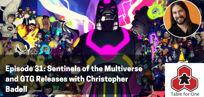 Table for One Episode 31 – Interview with Christopher Badell (ft. Sentinels of the Multiverse)