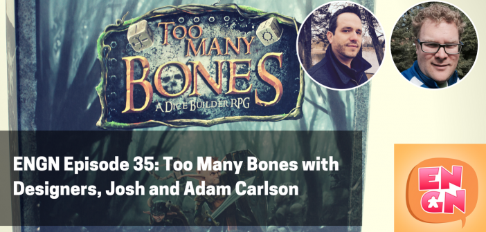 ENGN Episode 35 – Too Many Bones with Designers, Josh and Adam Carlson