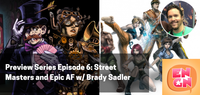 ENGN Preview Series #6 – Street Masters and Epic AF w/ Brady Sadler